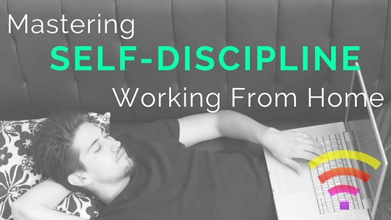 Mastering Self-Discipline Working From Home