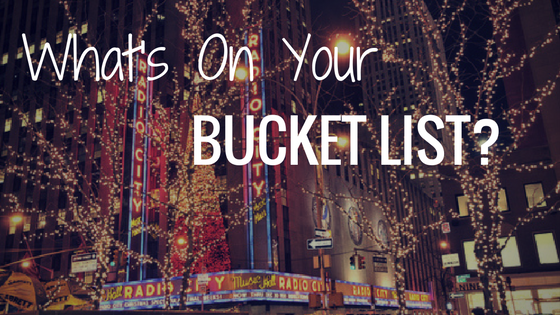 What's On Your Bucket List? Make It Happen!