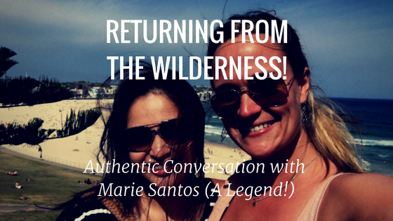 RETURNING FROM THE WILDERNESS! Authentic Convo with Marie Santos